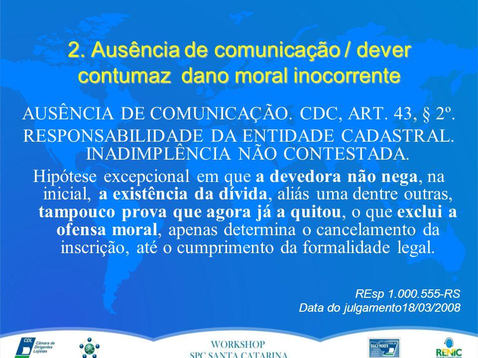 2. Ausência de comunicação / dever contumaz dano moral inocorrente AUSÊNCIA DE COMUNICAÇÃO.