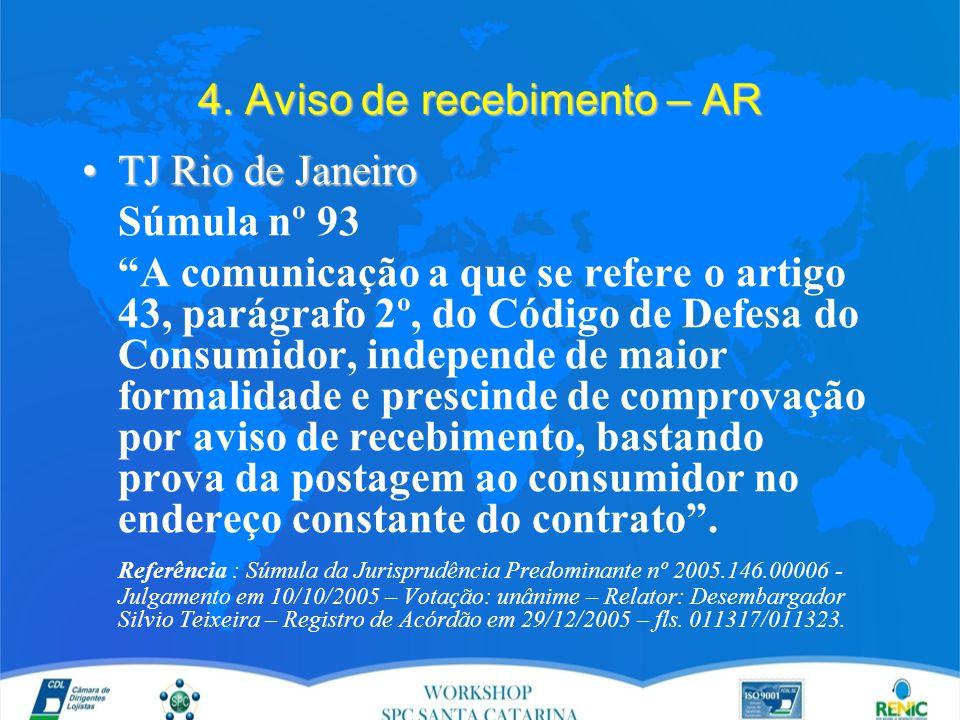 """4. Aviso de recebimento – AR TJ Rio de JaneiroTJ Rio de Janeiro Súmula nº 93 """"A comunicação a que se refere o artigo 43, parágrafo 2º, do Código de De"""