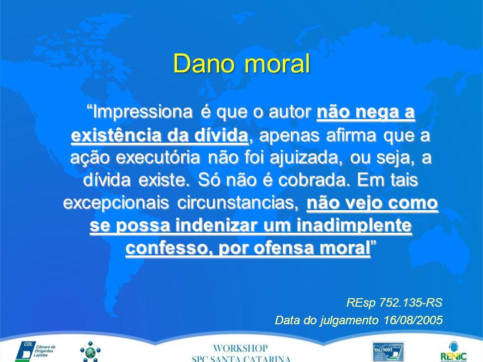 Dano moral Impressiona é que o autor não nega a existência da dívida, apenas afirma que a ação executória não foi ajuizada, ou seja, a dívida existe.