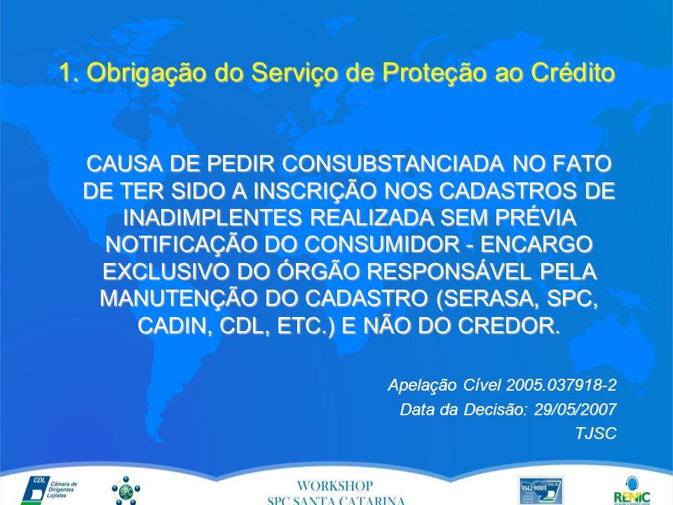 1. Obrigação do Serviço de Proteção ao Crédito CAUSA DE PEDIR CONSUBSTANCIADA NO FATO DE TER SIDO A INSCRIÇÃO NOS CADASTROS DE INADIMPLENTES REALIZADA