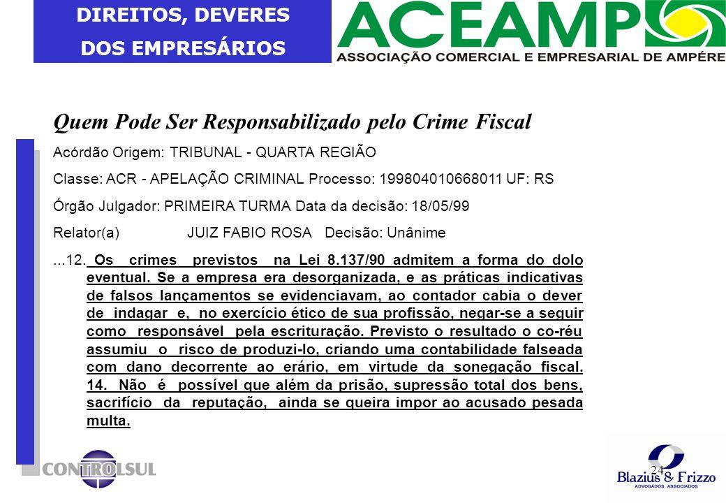 DIREITOS, DEVERES DOS EMPRESÁRIOS 24 Quem Pode Ser Responsabilizado pelo Crime Fiscal Acórdão Origem: TRIBUNAL - QUARTA REGIÃO Classe: ACR - APELAÇÃO