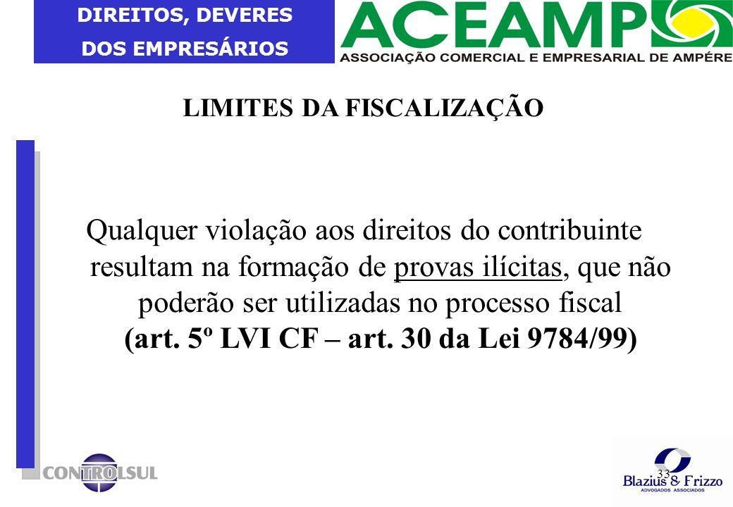 DIREITOS, DEVERES DOS EMPRESÁRIOS 33 LIMITES DA FISCALIZAÇÃO Qualquer violação aos direitos do contribuinte resultam na formação de provas ilícitas, q
