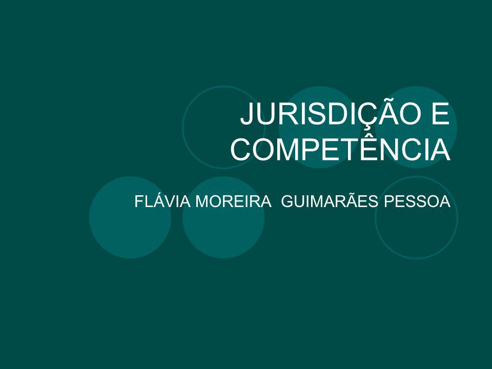JURISDIÇÃO E COMPETÊNCIA FLÁVIA MOREIRA GUIMARÃES PESSOA