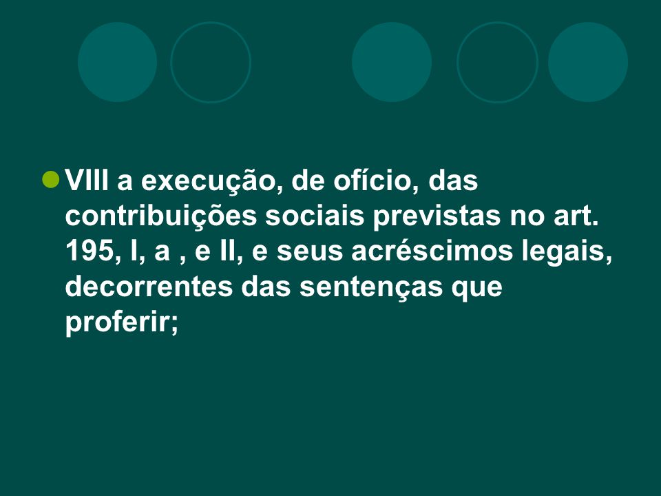 VIII a execução, de ofício, das contribuições sociais previstas no art. 195, I, a, e II, e seus acréscimos legais, decorrentes das sentenças que profe