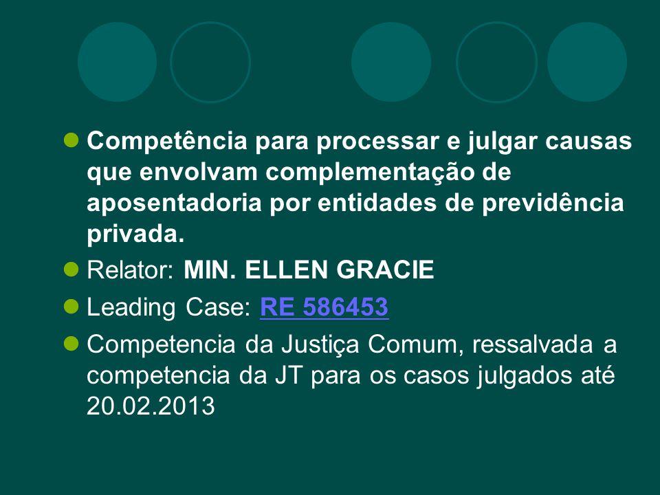 Competência para processar e julgar causas que envolvam complementação de aposentadoria por entidades de previdência privada. Relator: MIN. ELLEN GRAC