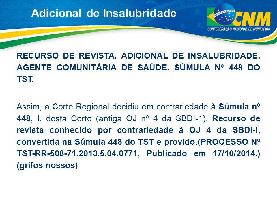 Adicional de Insalubridade RECURSO DE REVISTA. ADICIONAL DE INSALUBRIDADE. AGENTE COMUNITÁRIA DE SAÚDE. SÚMULA Nº 448 DO TST. Assim, a Corte Regional