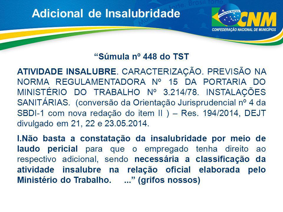 """Adicional de Insalubridade """"Súmula nº 448 do TST ATIVIDADE INSALUBRE. CARACTERIZAÇÃO. PREVISÃO NA NORMA REGULAMENTADORA Nº 15 DA PORTARIA DO MINISTÉRI"""
