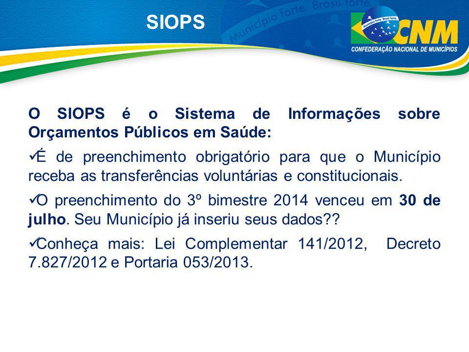 O SIOPS é o Sistema de Informações sobre Orçamentos Públicos em Saúde: É de preenchimento obrigatório para que o Município receba as transferências vo