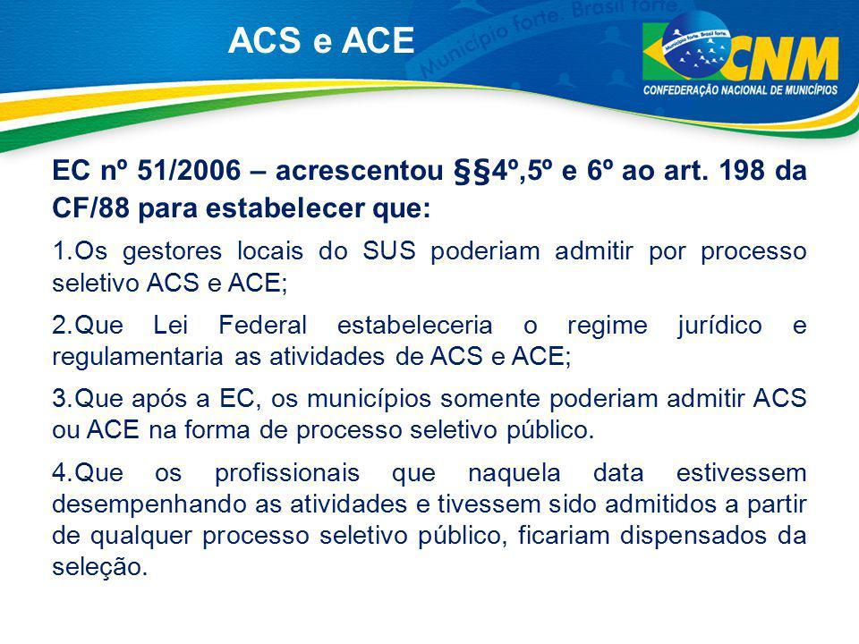 ACS e ACE EC nº 51/2006 – acrescentou §§4º,5º e 6º ao art. 198 da CF/88 para estabelecer que: 1.Os gestores locais do SUS poderiam admitir por process