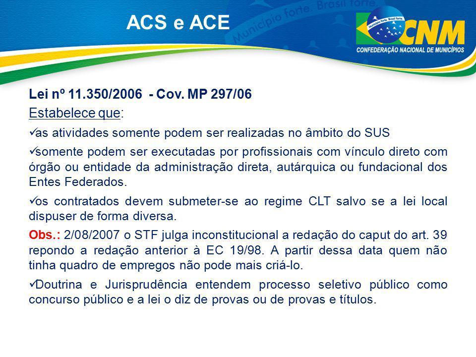ACS e ACE Lei nº 11.350/2006 - Cov. MP 297/06 Estabelece que: as atividades somente podem ser realizadas no âmbito do SUS somente podem ser executadas
