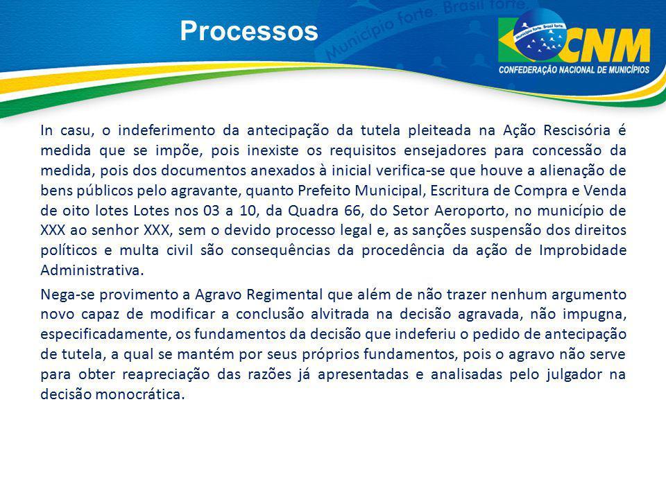 Processos In casu, o indeferimento da antecipação da tutela pleiteada na Ação Rescisória é medida que se impõe, pois inexiste os requisitos ensejadore