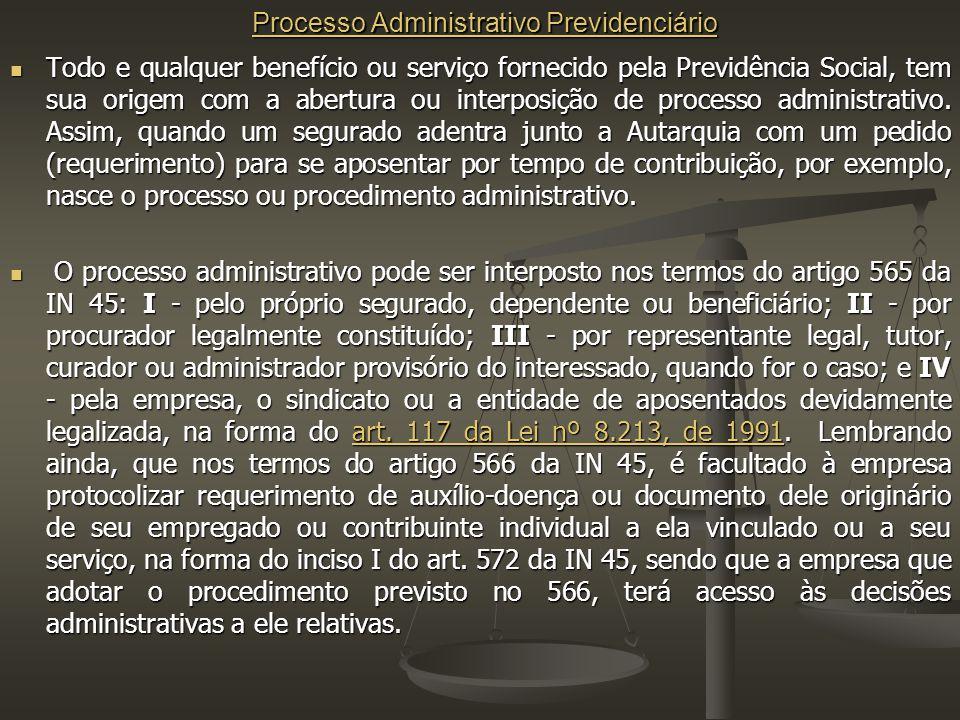 Processo Administrativo Previdenciário Processo Administrativo Previdenciário Todo e qualquer benefício ou serviço fornecido pela Previdência Social, tem sua origem com a abertura ou interposição de processo administrativo.