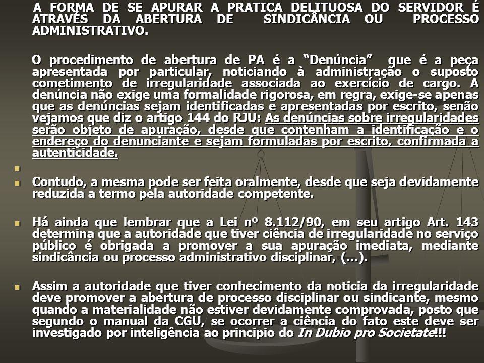 A FORMA DE SE APURAR A PRATICA DELITUOSA DO SERVIDOR É ATRAVÉS DA ABERTURA DE SINDICÂNCIA OU PROCESSO ADMINISTRATIVO.