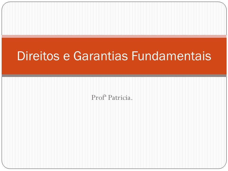 Profª Patricia. Direitos e Garantias Fundamentais