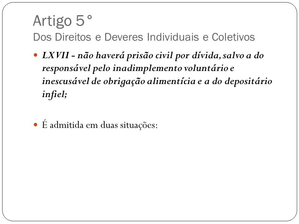 Artigo 5° Dos Direitos e Deveres Individuais e Coletivos LXVII - não haverá prisão civil por dívida, salvo a do responsável pelo inadimplemento volunt