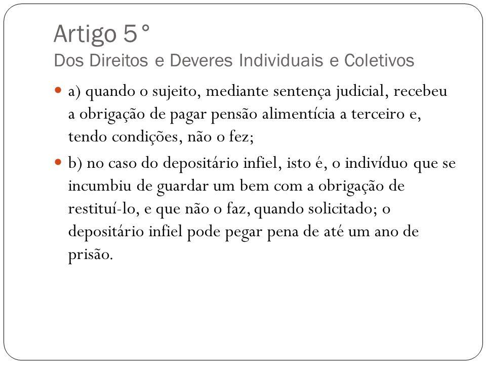 Artigo 5° Dos Direitos e Deveres Individuais e Coletivos a) quando o sujeito, mediante sentença judicial, recebeu a obrigação de pagar pensão alimentí