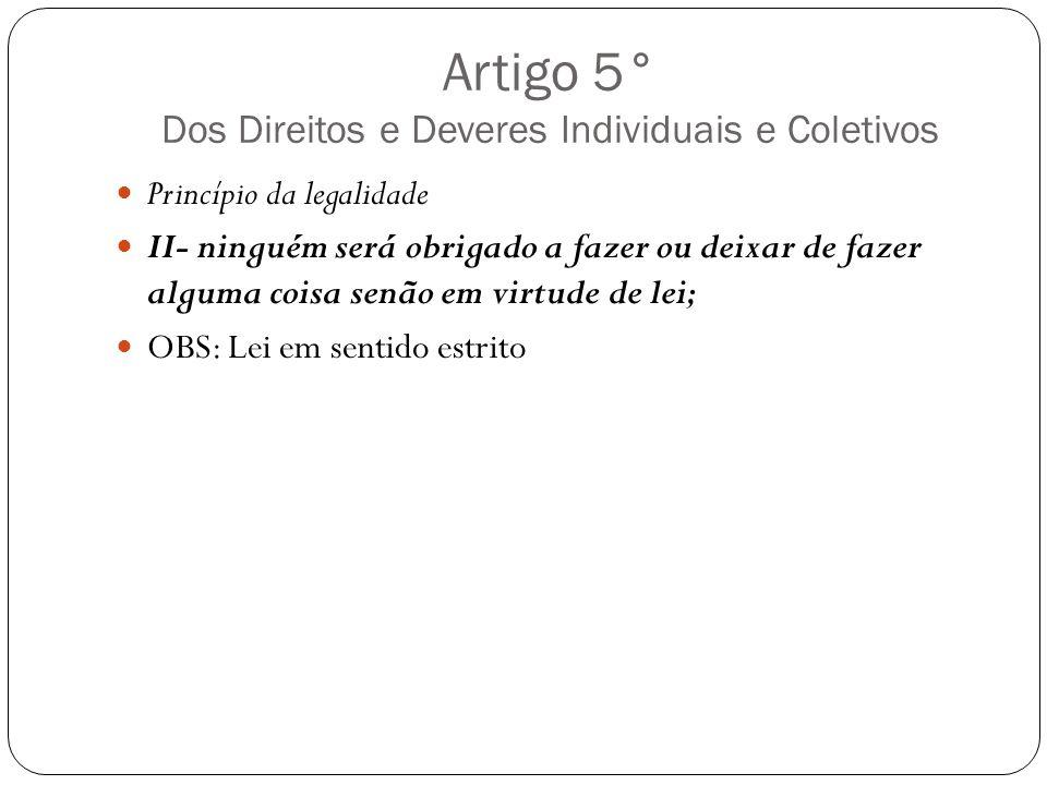 Artigo 5° Dos Direitos e Deveres Individuais e Coletivos Princípio da legalidade II- ninguém será obrigado a fazer ou deixar de fazer alguma coisa sen