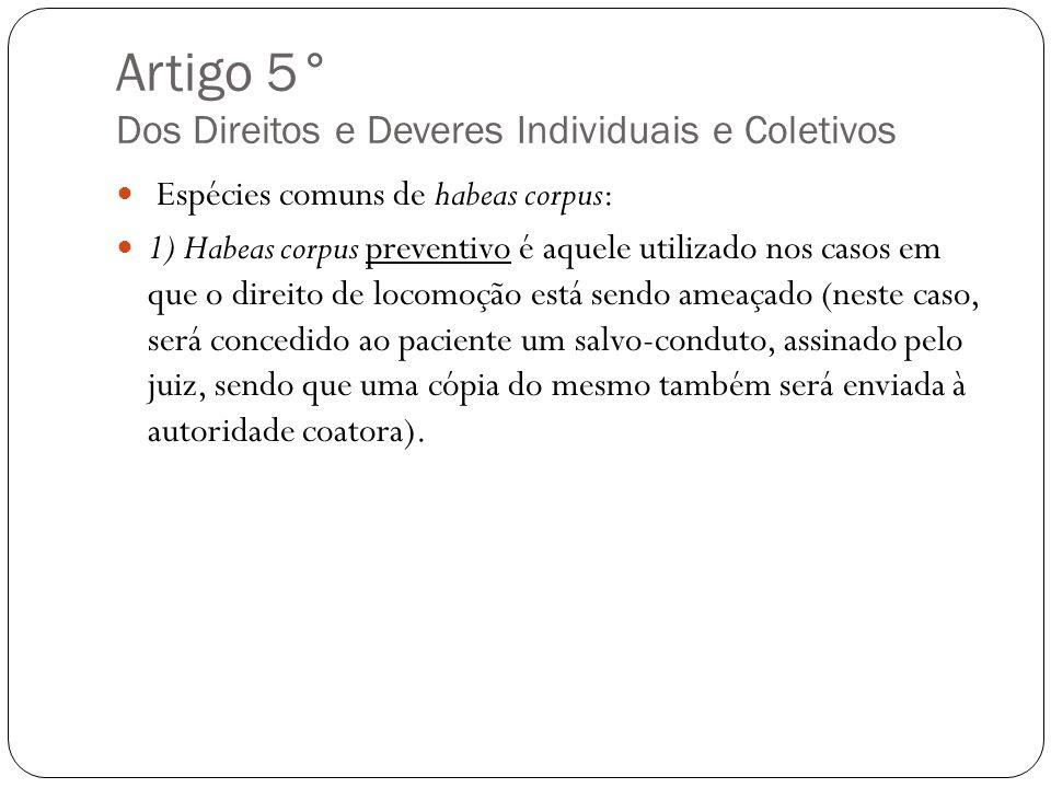 Artigo 5° Dos Direitos e Deveres Individuais e Coletivos Espécies comuns de habeas corpus: 1) Habeas corpus preventivo é aquele utilizado nos casos em