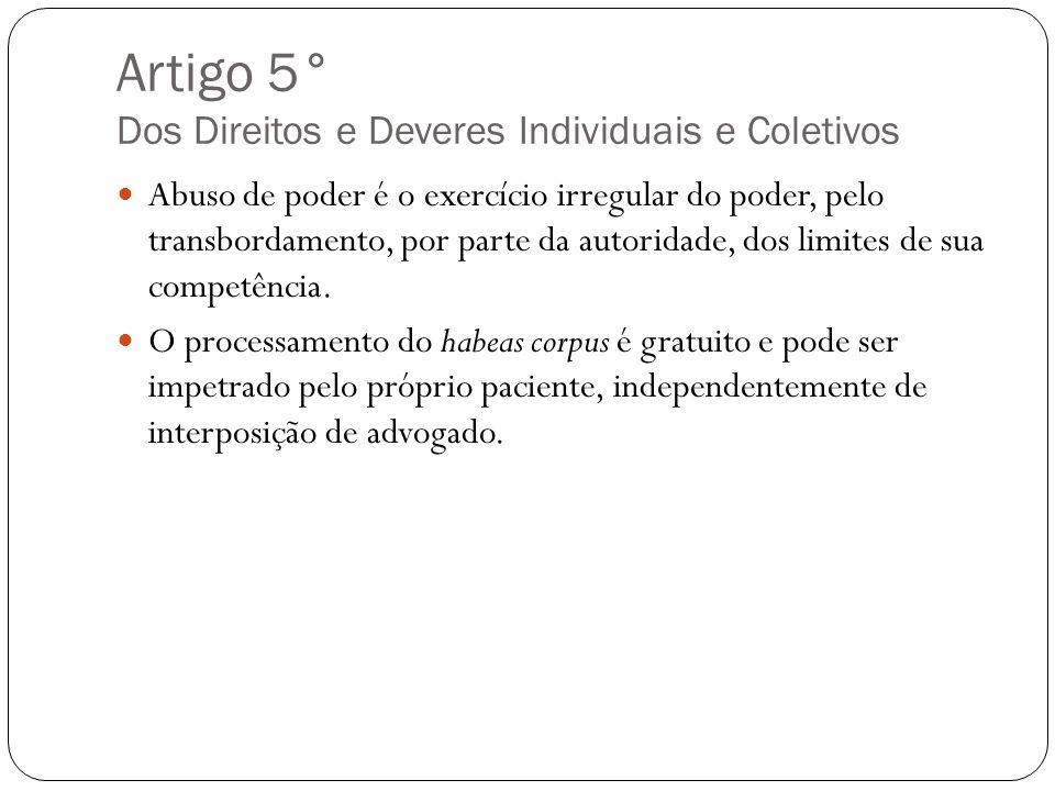 Artigo 5° Dos Direitos e Deveres Individuais e Coletivos Abuso de poder é o exercício irregular do poder, pelo transbordamento, por parte da autoridad