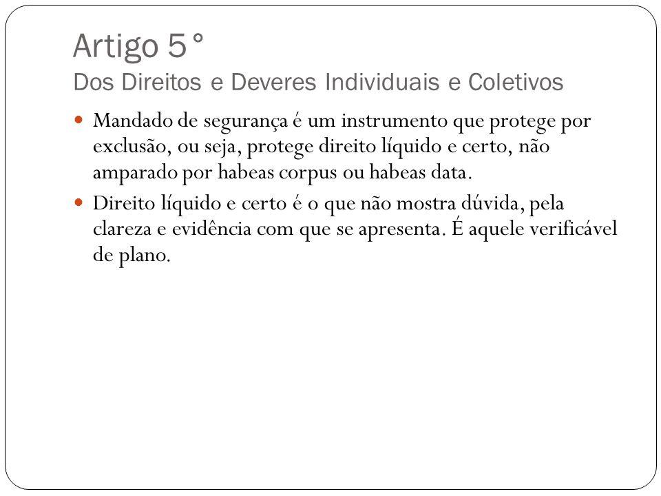 Artigo 5° Dos Direitos e Deveres Individuais e Coletivos Mandado de segurança é um instrumento que protege por exclusão, ou seja, protege direito líqu