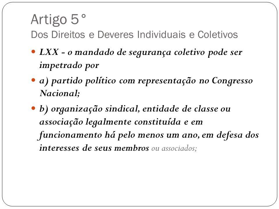 Artigo 5° Dos Direitos e Deveres Individuais e Coletivos LXX - o mandado de segurança coletivo pode ser impetrado por a) partido político com represen