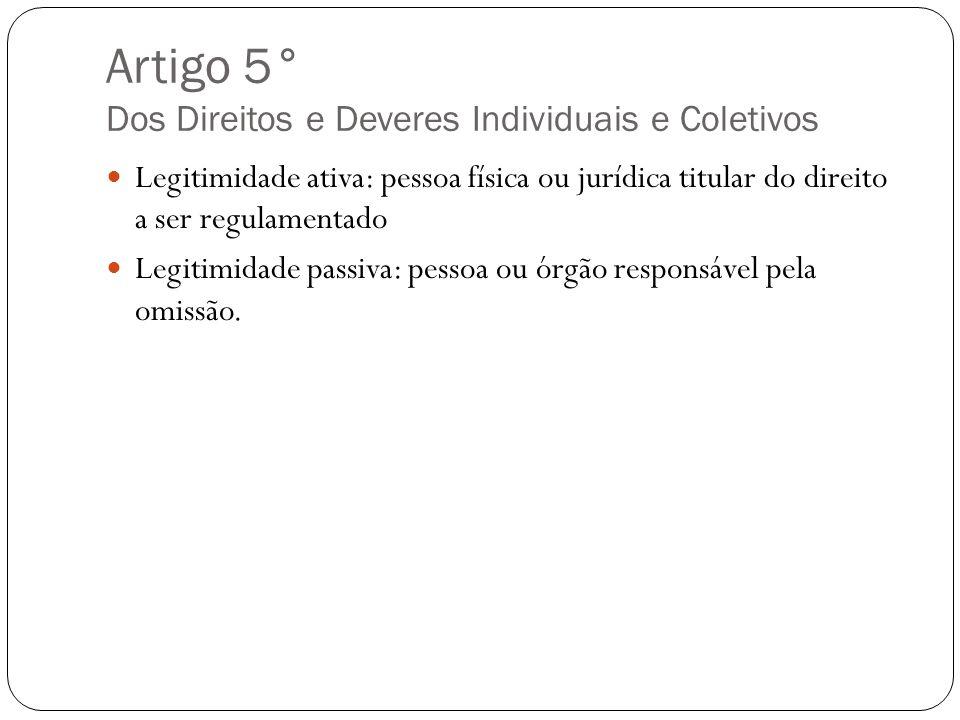 Artigo 5° Dos Direitos e Deveres Individuais e Coletivos Legitimidade ativa: pessoa física ou jurídica titular do direito a ser regulamentado Legitimi