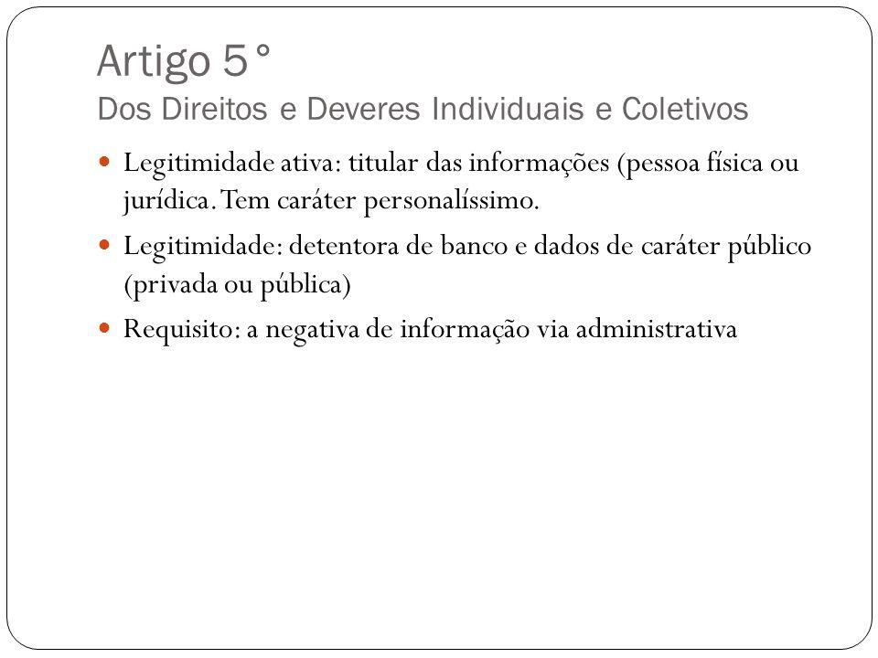 Artigo 5° Dos Direitos e Deveres Individuais e Coletivos Legitimidade ativa: titular das informações (pessoa física ou jurídica. Tem caráter personalí