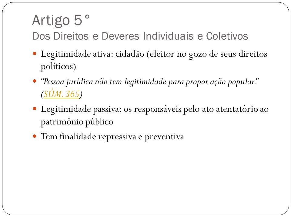 """Artigo 5° Dos Direitos e Deveres Individuais e Coletivos Legitimidade ativa: cidadão (eleitor no gozo de seus direitos políticos) """"Pessoa jurídica não"""