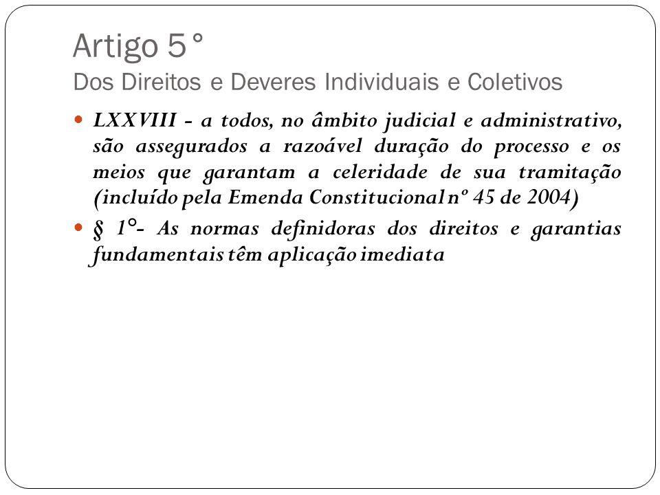 Artigo 5° Dos Direitos e Deveres Individuais e Coletivos LXXVIII - a todos, no âmbito judicial e administrativo, são assegurados a razoável duração do