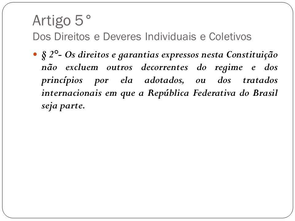 Artigo 5° Dos Direitos e Deveres Individuais e Coletivos § 2°- Os direitos e garantias expressos nesta Constituição não excluem outros decorrentes do