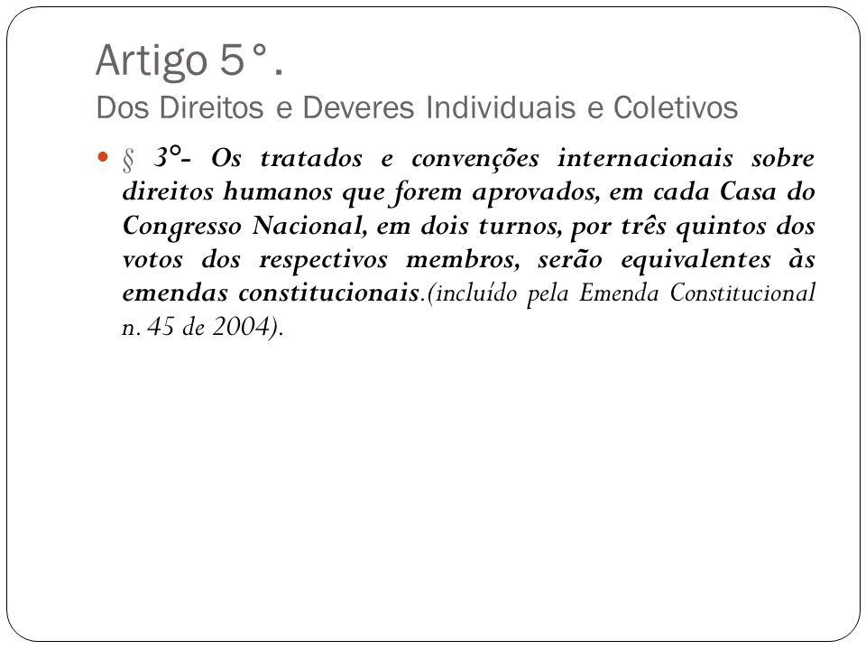 Artigo 5°. Dos Direitos e Deveres Individuais e Coletivos § 3°- Os tratados e convenções internacionais sobre direitos humanos que forem aprovados, em