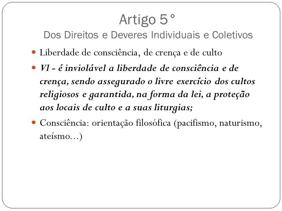 Artigo 5° Dos Direitos e Deveres Individuais e Coletivos Liberdade de consciência, de crença e de culto Vl - é inviolável a liberdade de consciência e
