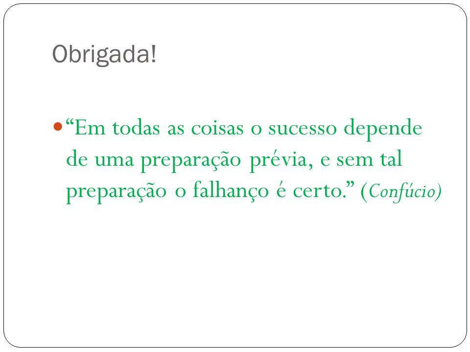 """Obrigada! """"Em todas as coisas o sucesso depende de uma preparação prévia, e sem tal preparação o falhanço é certo."""" ( Confúcio)"""