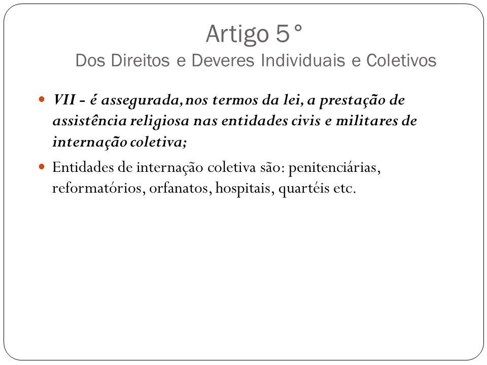 Artigo 5° Dos Direitos e Deveres Individuais e Coletivos VII - é assegurada, nos termos da lei, a prestação de assistência religiosa nas entidades civ