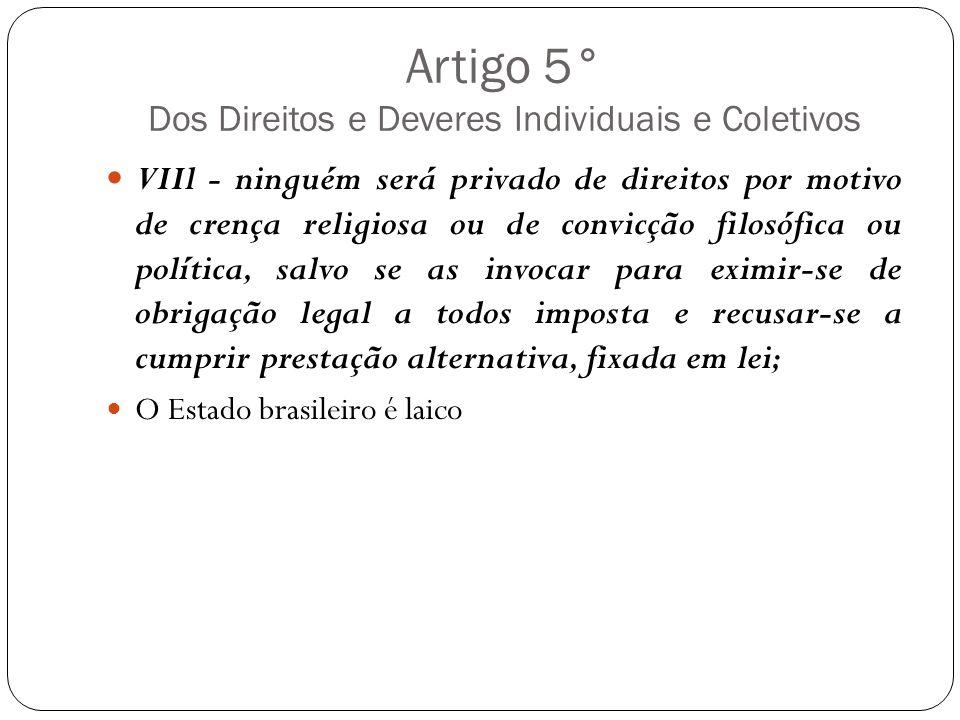 Artigo 5° Dos Direitos e Deveres Individuais e Coletivos VIIl - ninguém será privado de direitos por motivo de crença religiosa ou de convicção filosó
