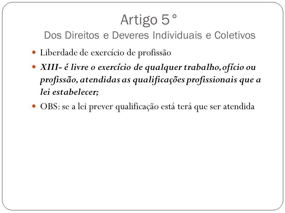 Artigo 5° Dos Direitos e Deveres Individuais e Coletivos Liberdade de exercício de profissão XIII- é livre o exercício de qualquer trabalho, ofício ou
