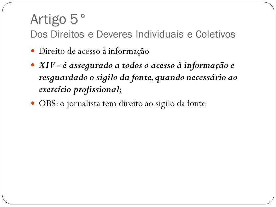 Artigo 5° Dos Direitos e Deveres Individuais e Coletivos Direito de acesso à informação XIV - é assegurado a todos o acesso à informação e resguardado