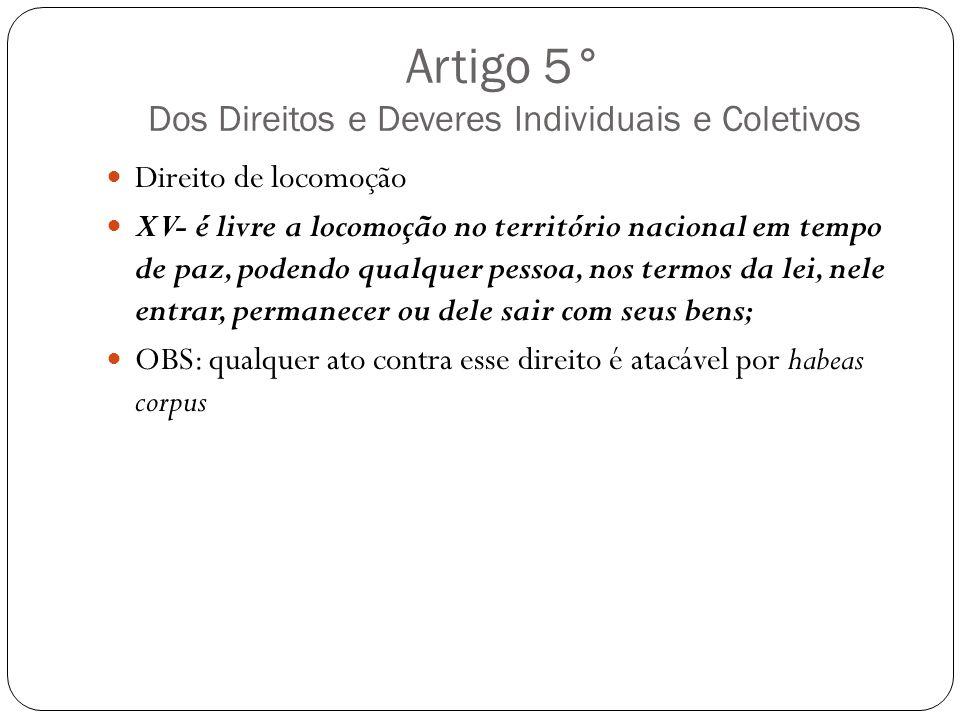 Artigo 5° Dos Direitos e Deveres Individuais e Coletivos Direito de locomoção XV- é livre a locomoção no território nacional em tempo de paz, podendo