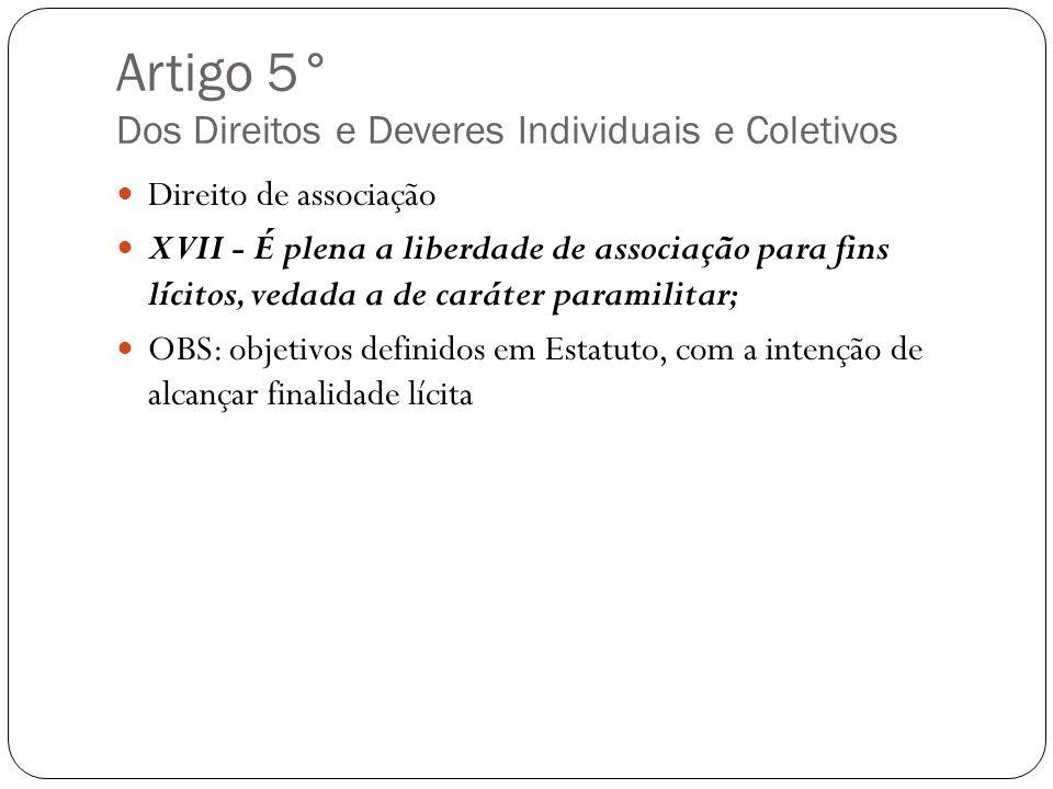 Artigo 5° Dos Direitos e Deveres Individuais e Coletivos Direito de associação XVII - É plena a liberdade de associação para fins lícitos, vedada a de
