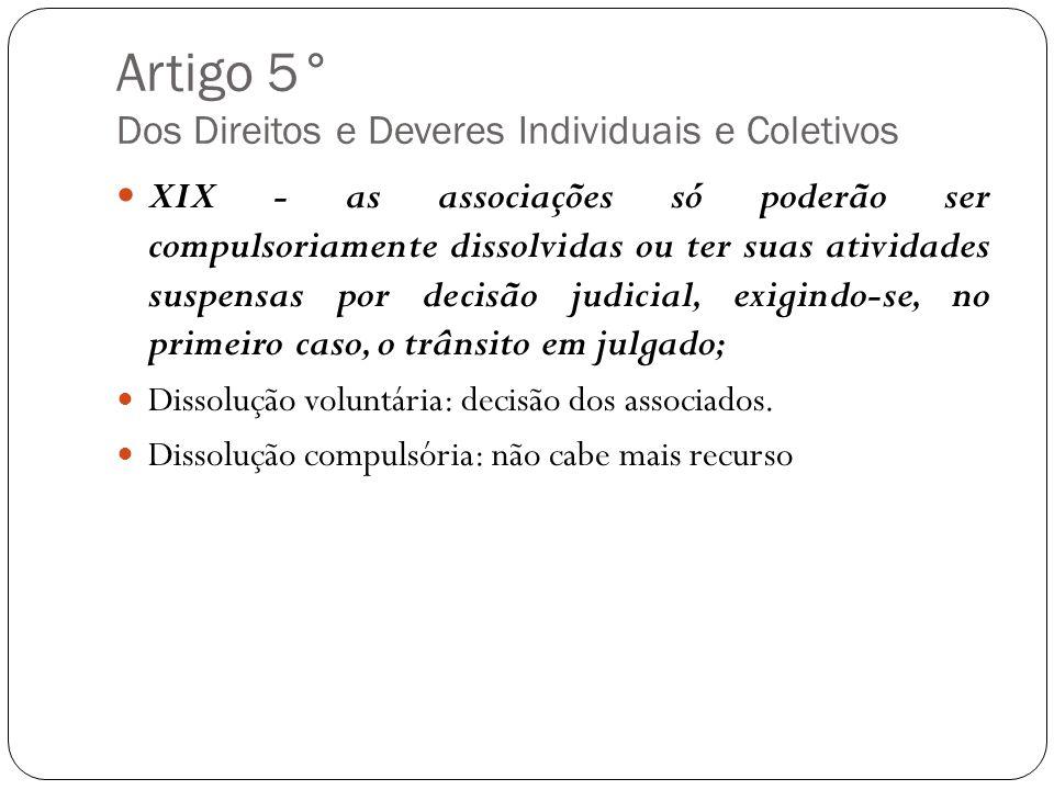 Artigo 5° Dos Direitos e Deveres Individuais e Coletivos XIX - as associações só poderão ser compulsoriamente dissolvidas ou ter suas atividades suspe