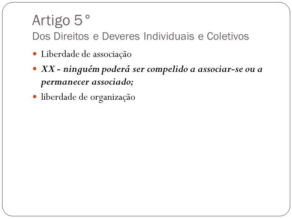 Artigo 5° Dos Direitos e Deveres Individuais e Coletivos Liberdade de associação XX - ninguém poderá ser compelido a associar-se ou a permanecer assoc