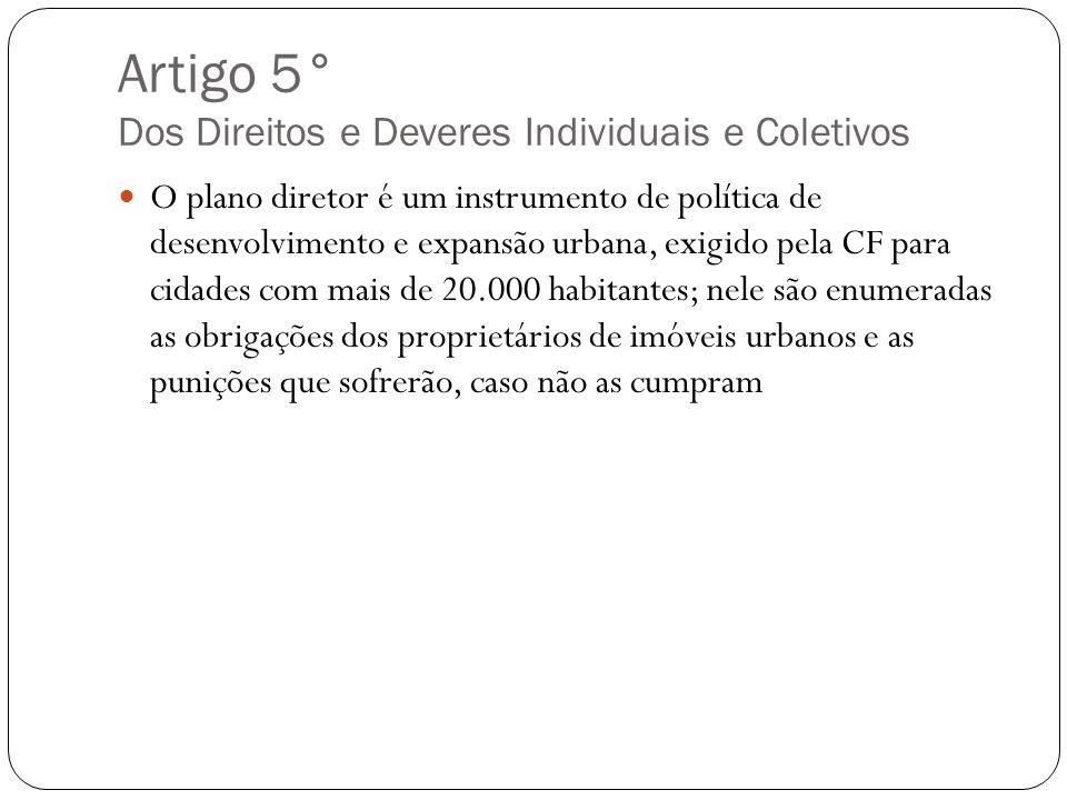 Artigo 5° Dos Direitos e Deveres Individuais e Coletivos O plano diretor é um instrumento de política de desenvolvimento e expansão urbana, exigido pe