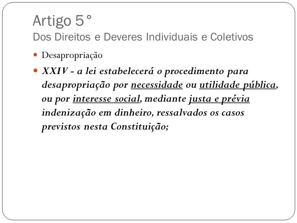 Artigo 5° Dos Direitos e Deveres Individuais e Coletivos Desapropriação XXIV - a lei estabelecerá o procedimento para desapropriação por necessidade o