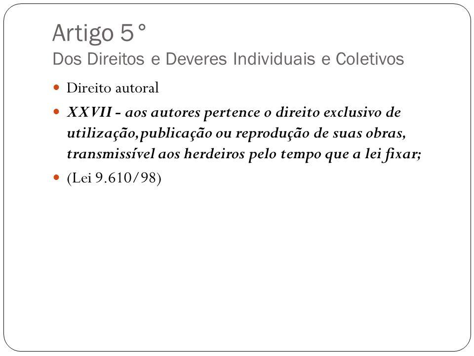 Artigo 5° Dos Direitos e Deveres Individuais e Coletivos Direito autoral XXVII - aos autores pertence o direito exclusivo de utilização, publicação ou