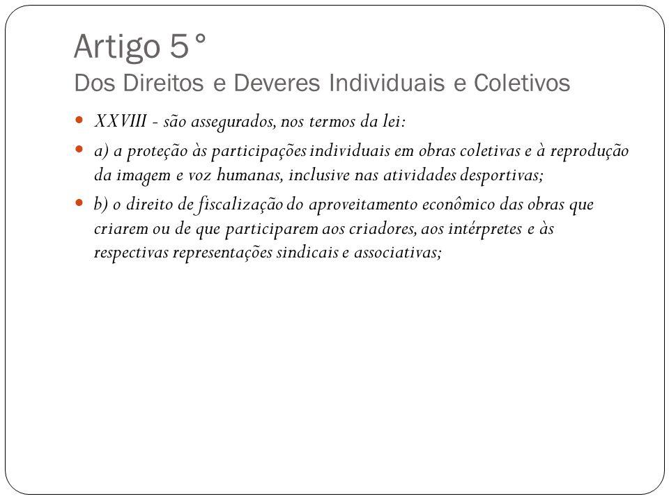 Artigo 5° Dos Direitos e Deveres Individuais e Coletivos XXVIII - são assegurados, nos termos da lei: a) a proteção às participações individuais em ob