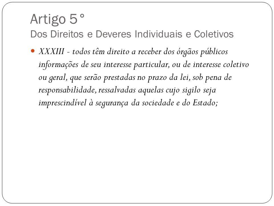 Artigo 5° Dos Direitos e Deveres Individuais e Coletivos XXXIII - todos têm direito a receber dos órgãos públicos informações de seu interesse particu