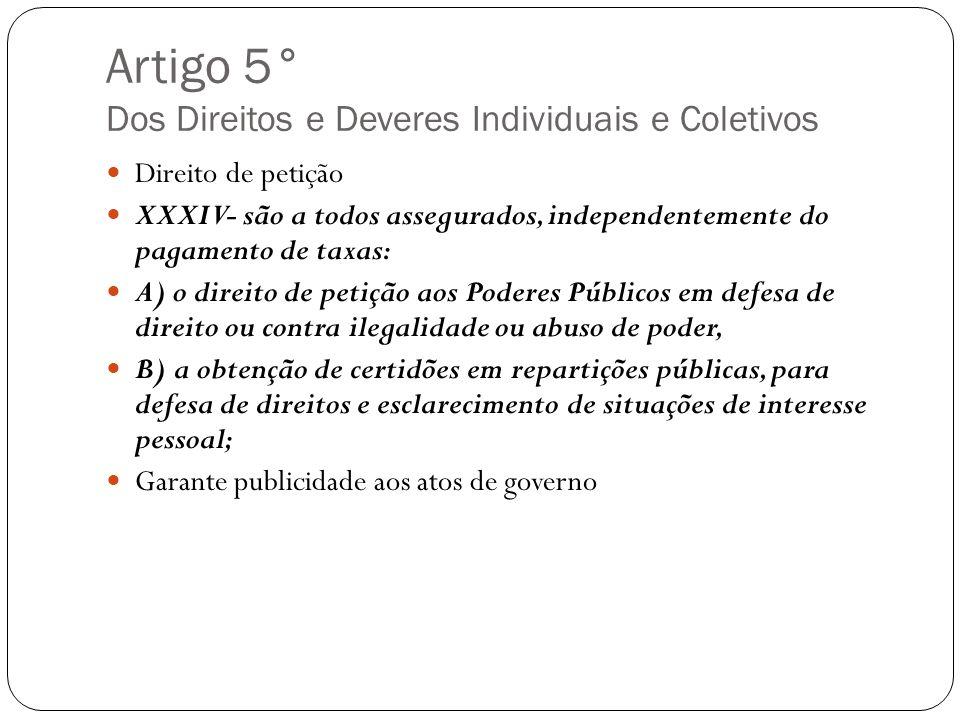 Artigo 5° Dos Direitos e Deveres Individuais e Coletivos Direito de petição XXXIV- são a todos assegurados, independentemente do pagamento de taxas: A