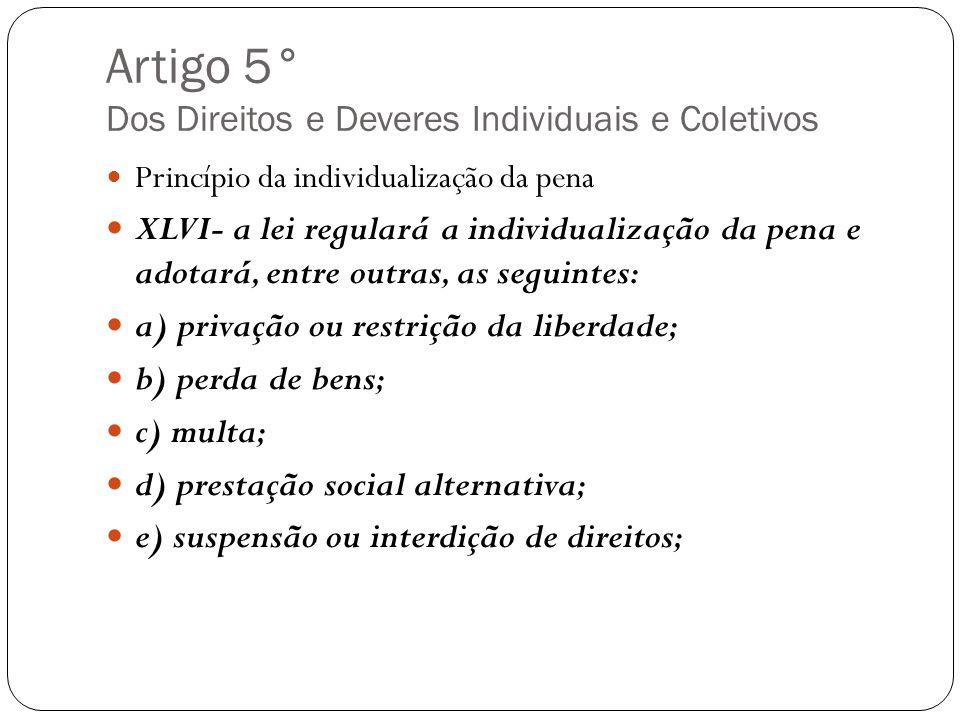 Artigo 5° Dos Direitos e Deveres Individuais e Coletivos Princípio da individualização da pena XLVI- a lei regulará a individualização da pena e adota