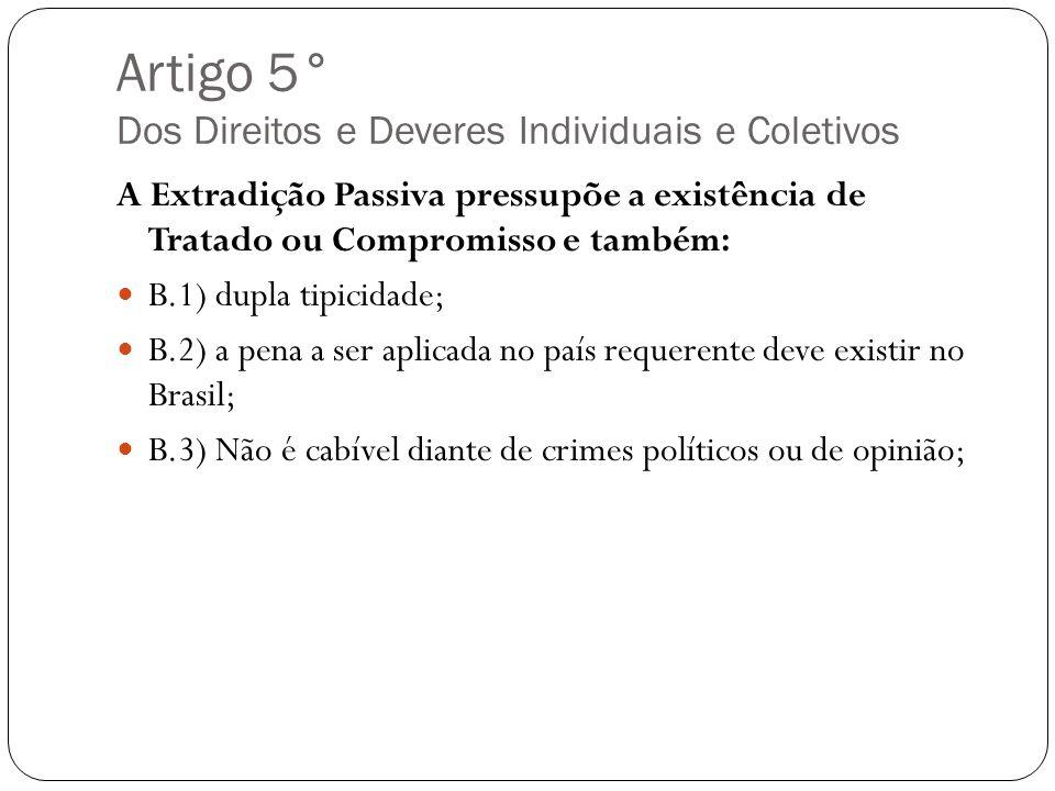 Artigo 5° Dos Direitos e Deveres Individuais e Coletivos A Extradição Passiva pressupõe a existência de Tratado ou Compromisso e também: B.1) dupla ti