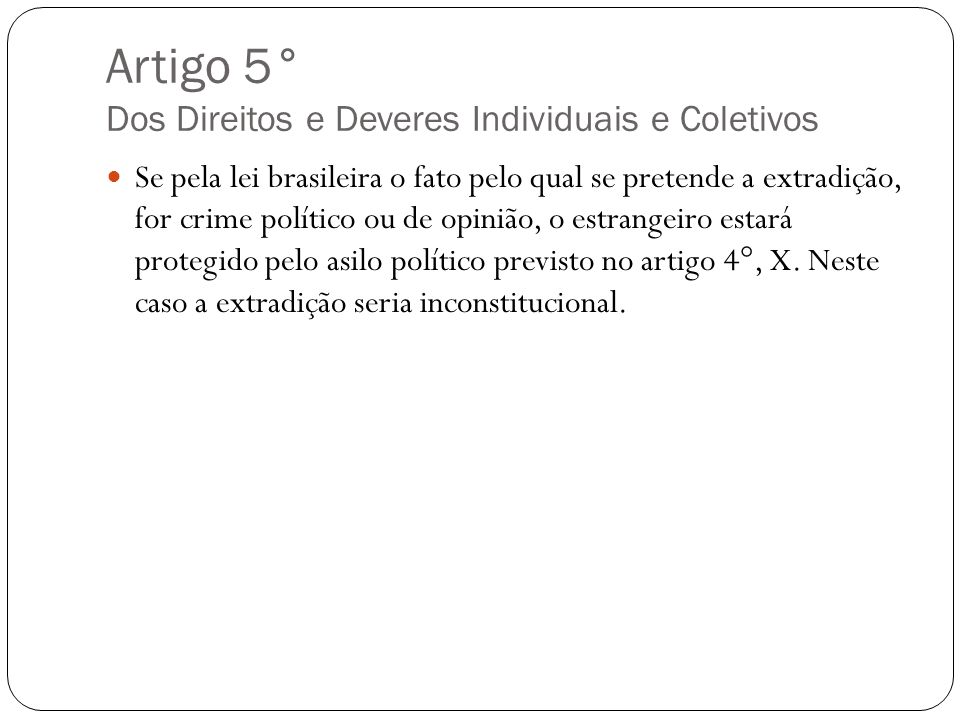 Artigo 5° Dos Direitos e Deveres Individuais e Coletivos Se pela lei brasileira o fato pelo qual se pretende a extradição, for crime político ou de op